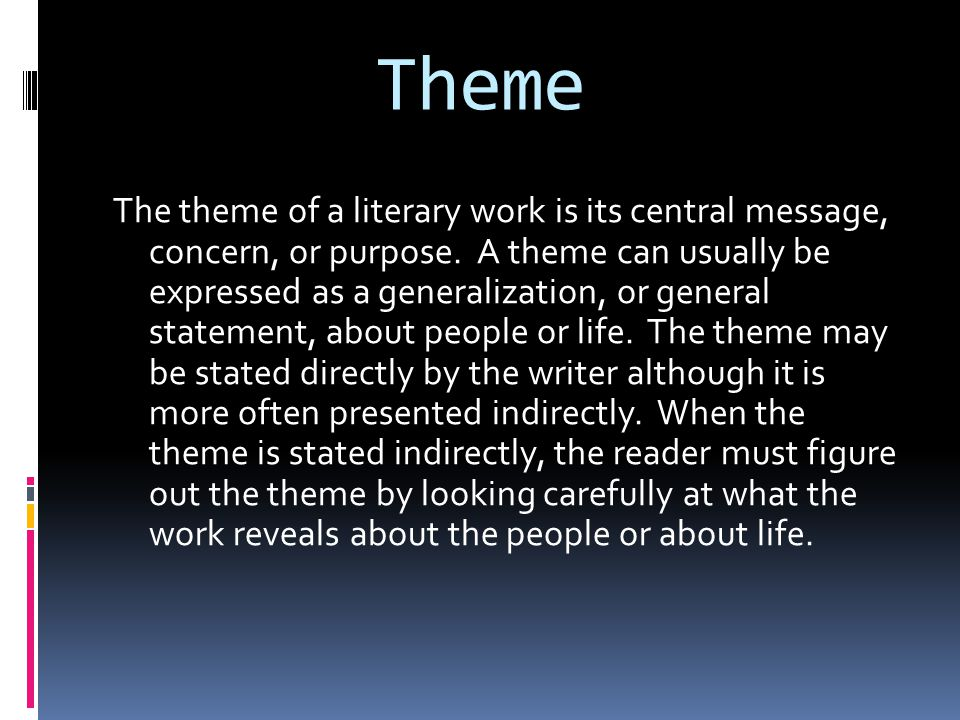 Theme The theme of a literary work is its central message, concern, or purpose.