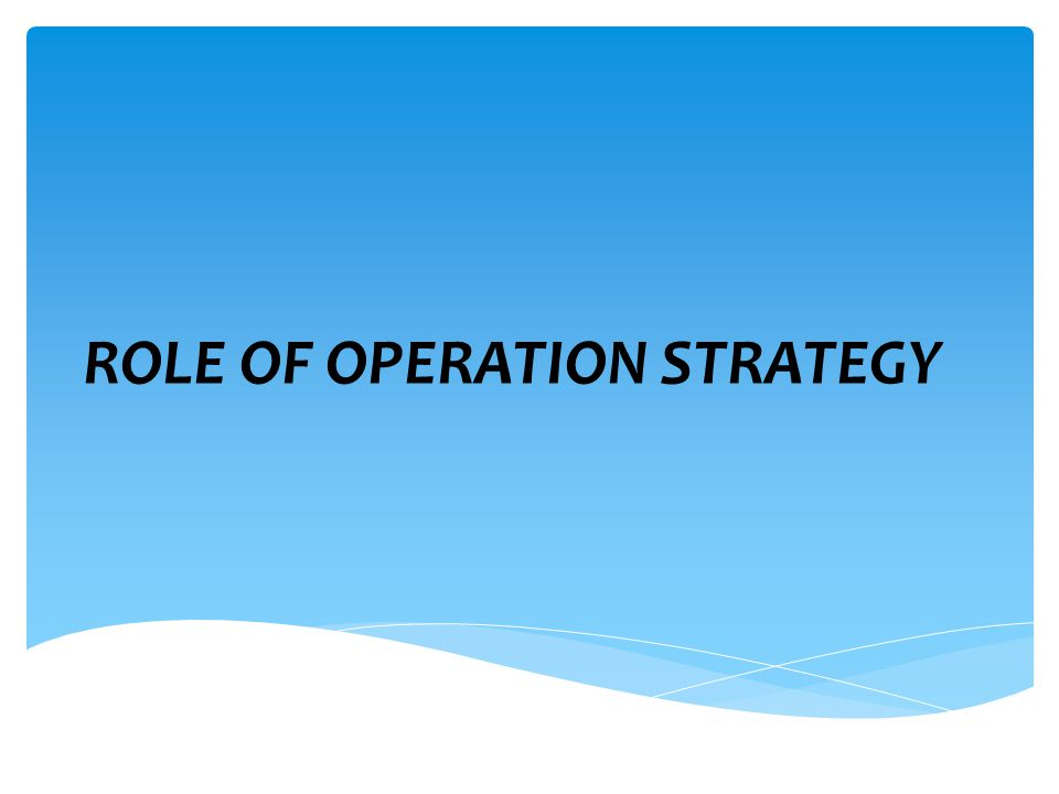 ROLE OF OPERATION STRATEGY