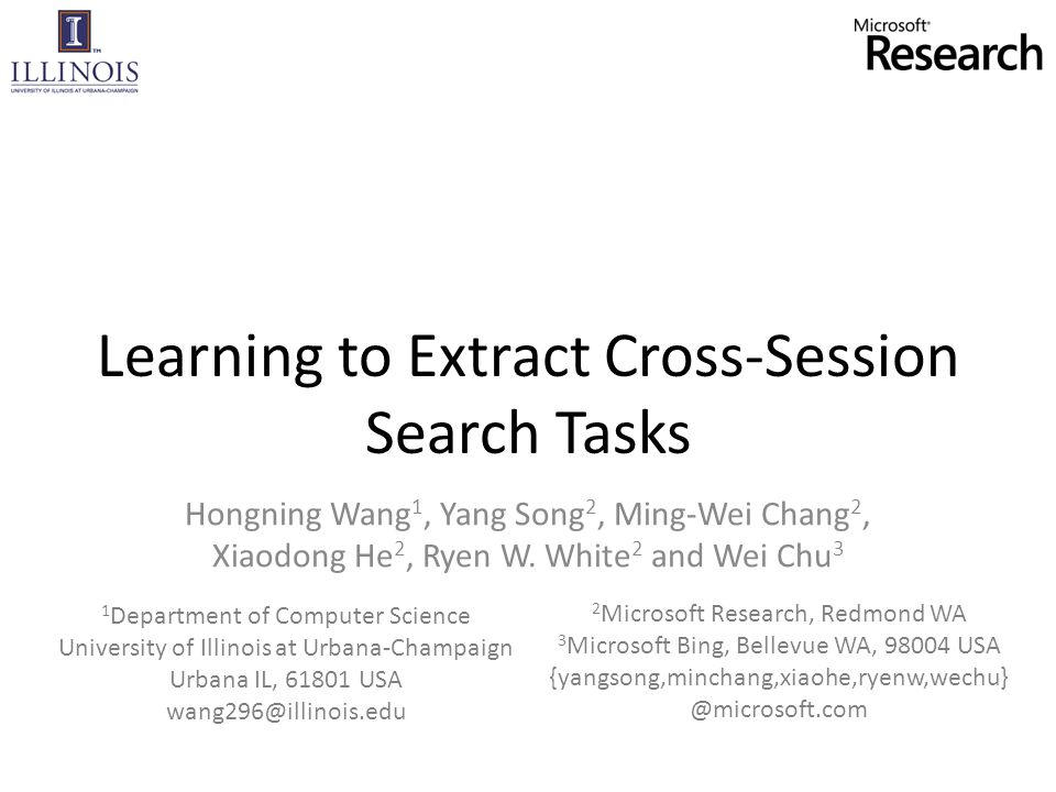 Learning to Extract Cross-Session Search Tasks Hongning Wang 1, Yang Song 2, Ming-Wei Chang 2, Xiaodong He 2, Ryen W.