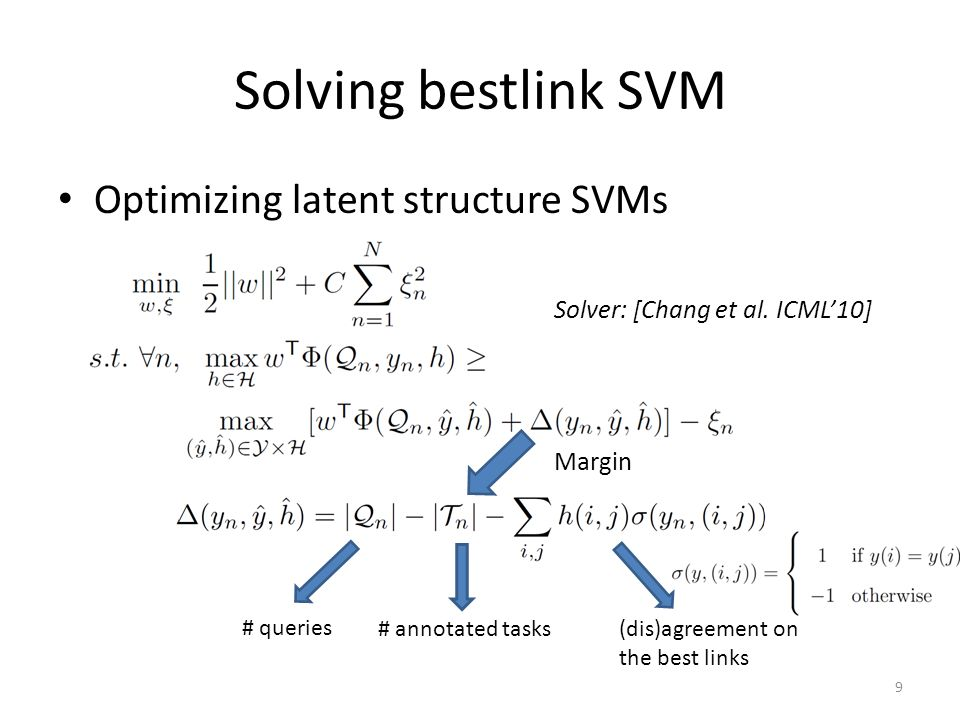 Solving bestlink SVM Optimizing latent structure SVMs Margin # queries # annotated tasks (dis)agreement on the best links Solver: [Chang et al.