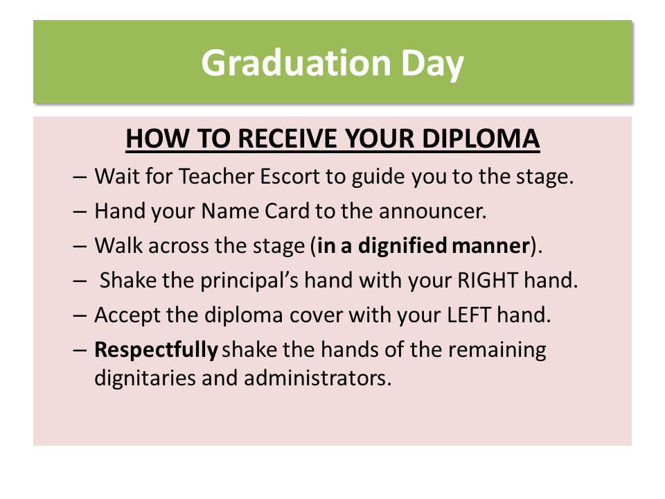 Graduation Day HOW TO RECEIVE YOUR DIPLOMA – Wait for Teacher Escort to guide you to the stage.