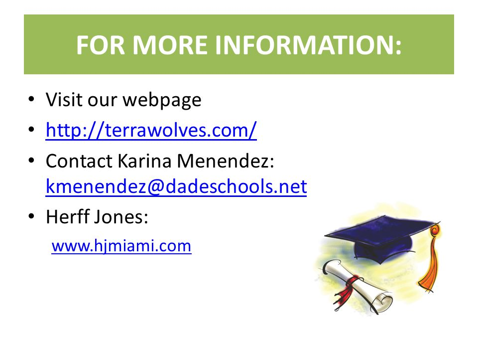 FOR MORE INFORMATION: Visit our webpage   Contact Karina Menendez:  Herff Jones: