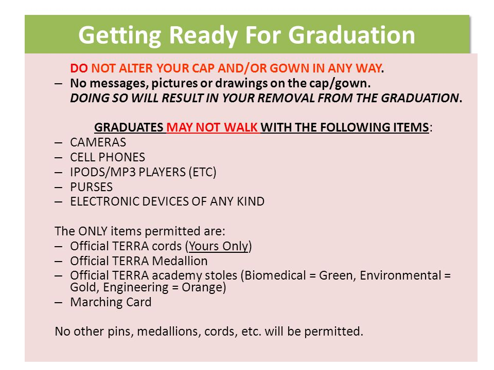 Getting Ready For Graduation DO NOT ALTER YOUR CAP AND/OR GOWN IN ANY WAY.