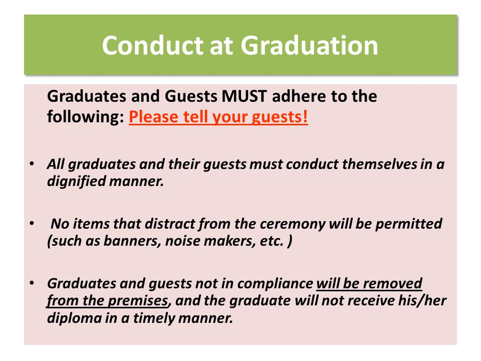 Graduates and Guests MUST adhere to the following: Please tell your guests.