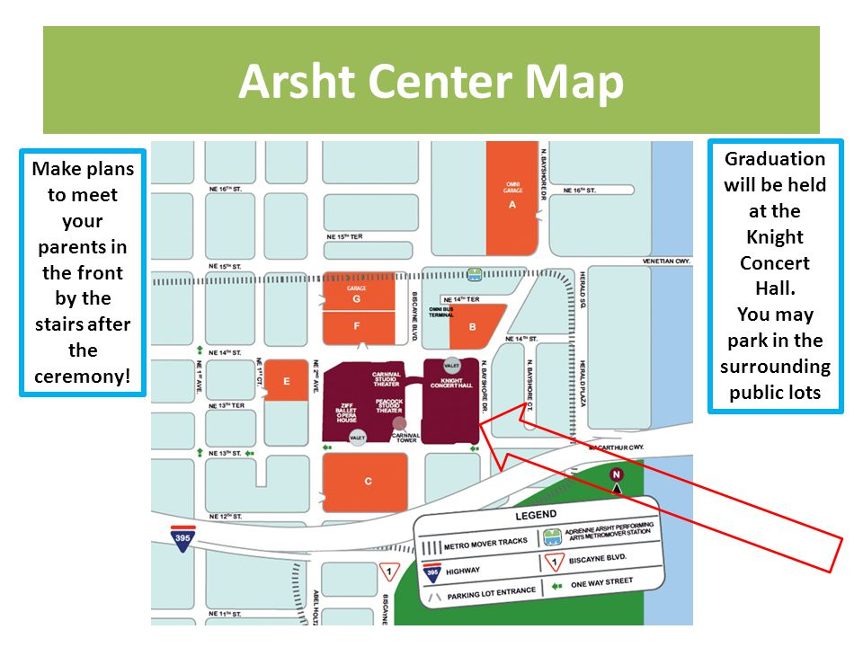 Arsht Center Map Make plans to meet your parents in the front by the stairs after the ceremony.