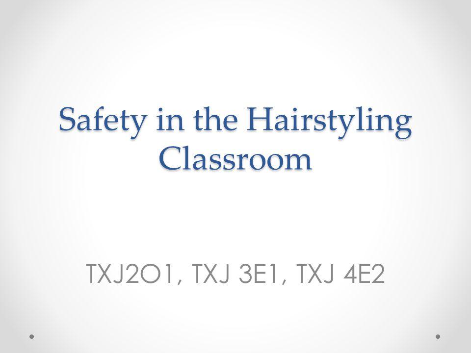 Safety in the Hairstyling Classroom TXJ2O1, TXJ 3E1, TXJ 4E2