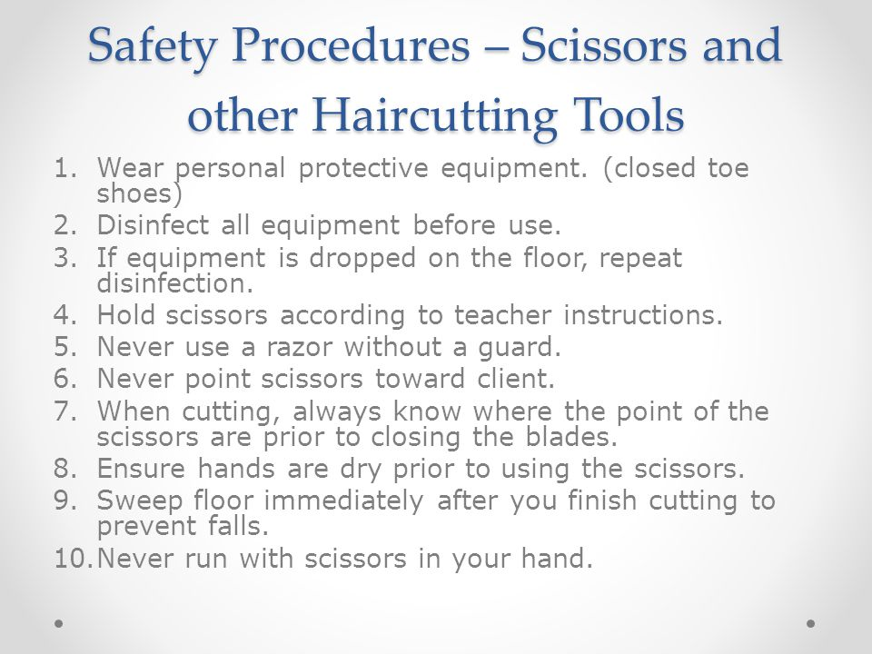 Safety Procedures – Scissors and other Haircutting Tools 1.Wear personal protective equipment.