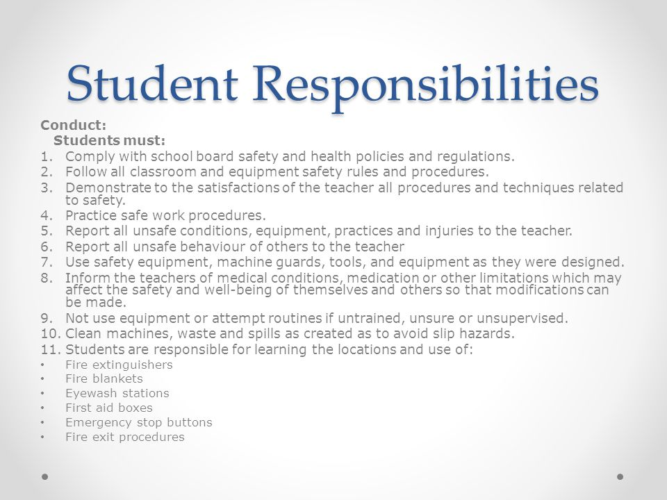 Student Responsibilities Conduct: Students must: 1.Comply with school board safety and health policies and regulations.