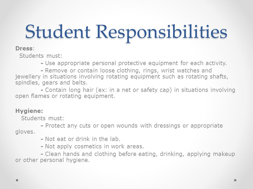 Student Responsibilities Dress: Students must: - Use appropriate personal protective equipment for each activity.