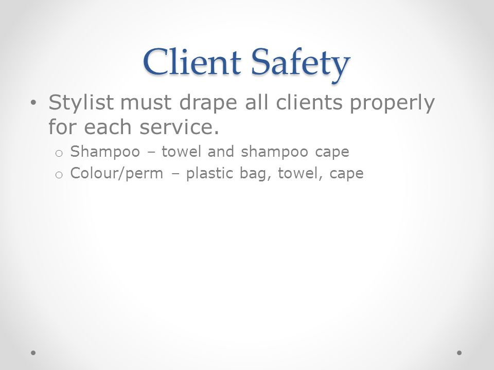 Client Safety Stylist must drape all clients properly for each service.