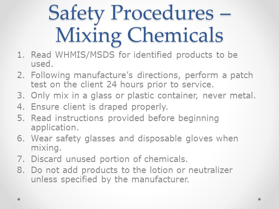 Safety Procedures – Mixing Chemicals 1.Read WHMIS/MSDS for identified products to be used.