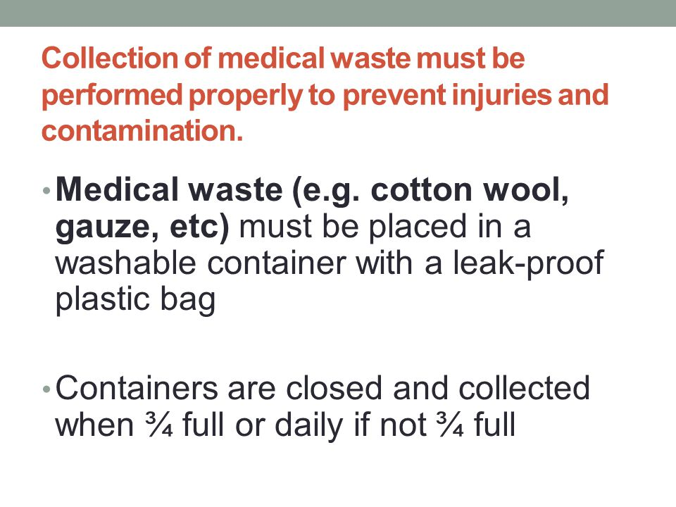 Collection of medical waste must be performed properly to prevent injuries and contamination.