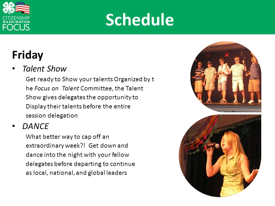 Friday Talent Show Get ready to Show your talents Organized by t he Focus on Talent Committee, the Talent Show gives delegates the opportunity to Display their talents before the entire session delegation DANCE What better way to cap off an extraordinary week .
