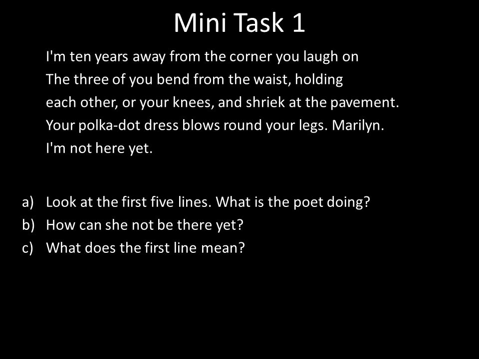 Mini Task 1 I m ten years away from the corner you laugh on The three of you bend from the waist, holding each other, or your knees, and shriek at the pavement.