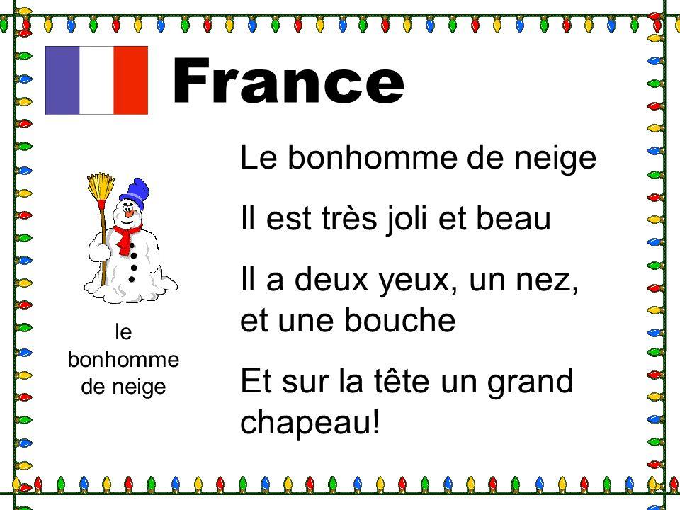 France le bonhomme de neige Le bonhomme de neige Il est très joli et beau Il a deux yeux, un nez, et une bouche Et sur la tête un grand chapeau!