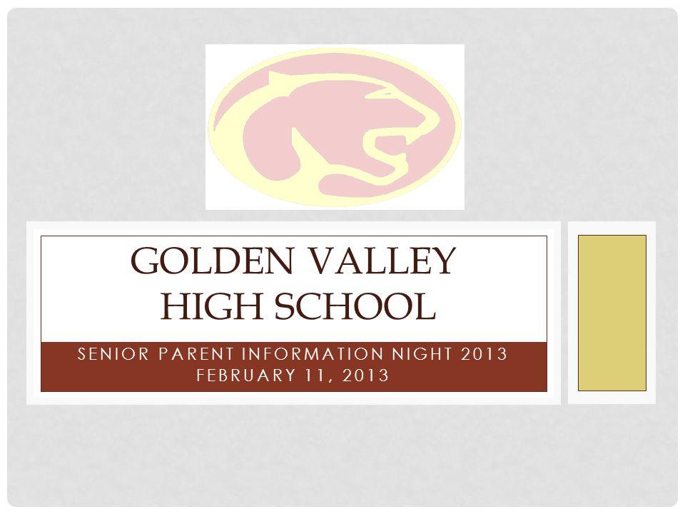 SENIOR PARENT INFORMATION NIGHT 2013 FEBRUARY 11, 2013 GOLDEN VALLEY HIGH SCHOOL