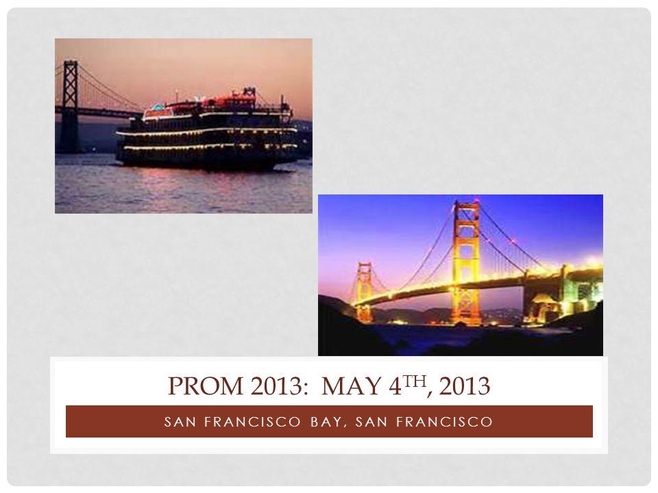 SAN FRANCISCO BAY, SAN FRANCISCO PROM 2013: MAY 4 TH, 2013