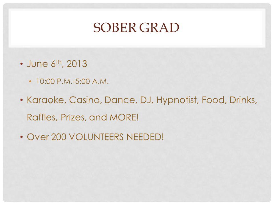 SOBER GRAD June 6 th, 2013 10:00 P.M.-5:00 A.M. Karaoke, Casino, Dance, DJ, Hypnotist, Food, Drinks, Raffles, Prizes, and MORE! Over 200 VOLUNTEERS NE