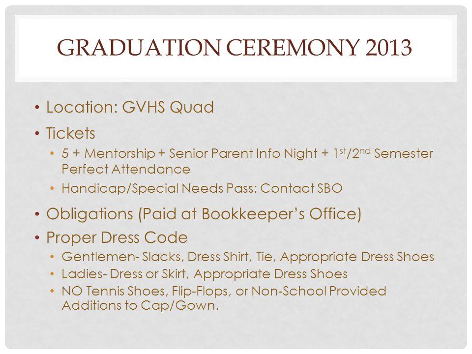 GRADUATION CEREMONY 2013 Location: GVHS Quad Tickets 5 + Mentorship + Senior Parent Info Night + 1 st /2 nd Semester Perfect Attendance Handicap/Speci