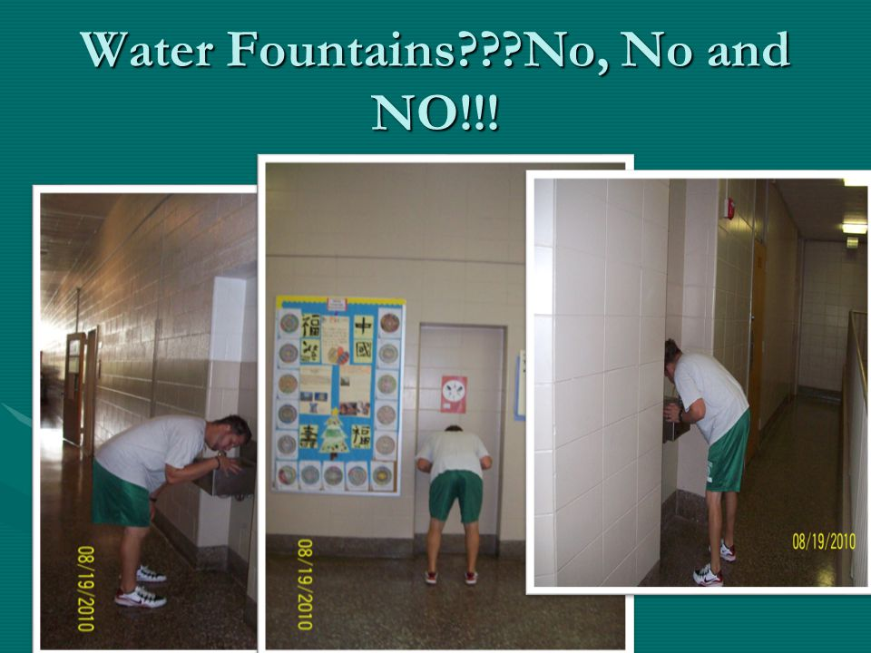 Water Fountains???No, No and NO!!!