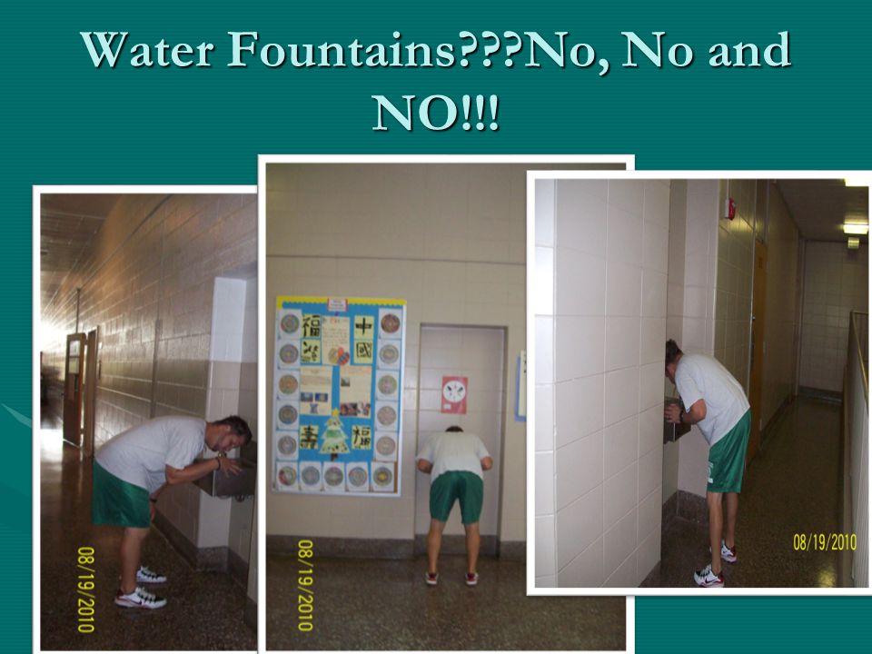 Water Fountains No, No and NO!!!