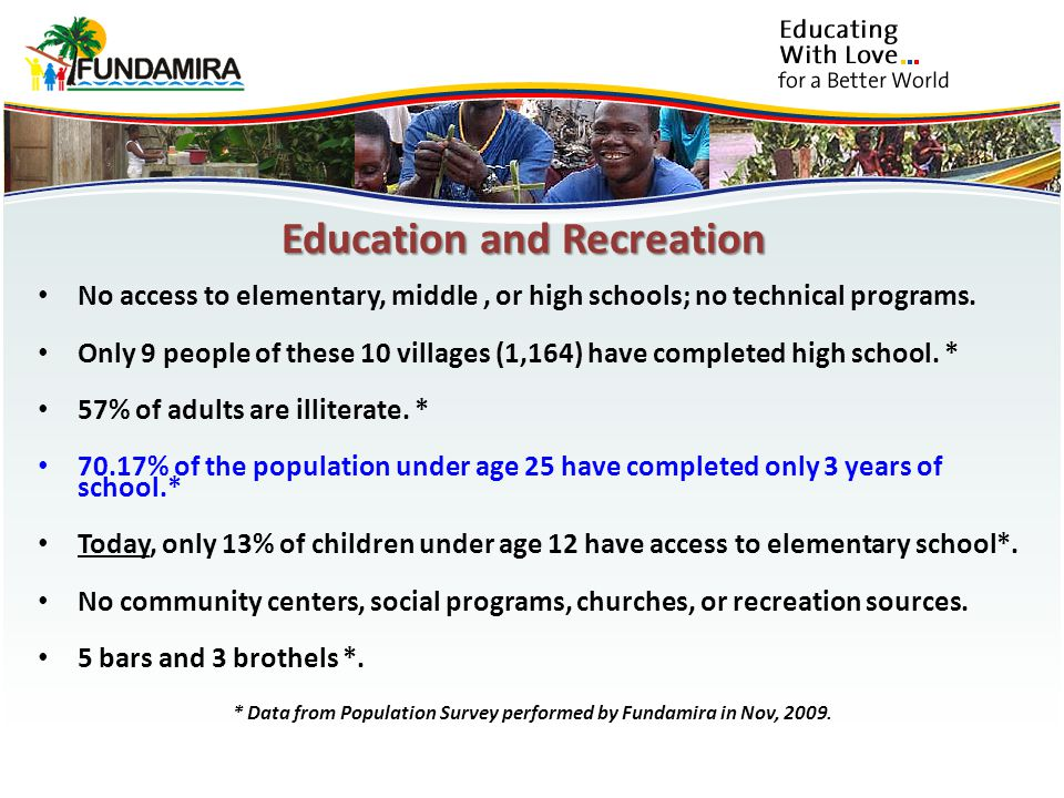 Education and Recreation No access to elementary, middle, or high schools; no technical programs.