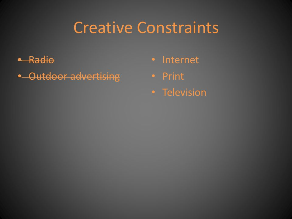 Creative Constraints Radio Outdoor advertising Internet Print Television
