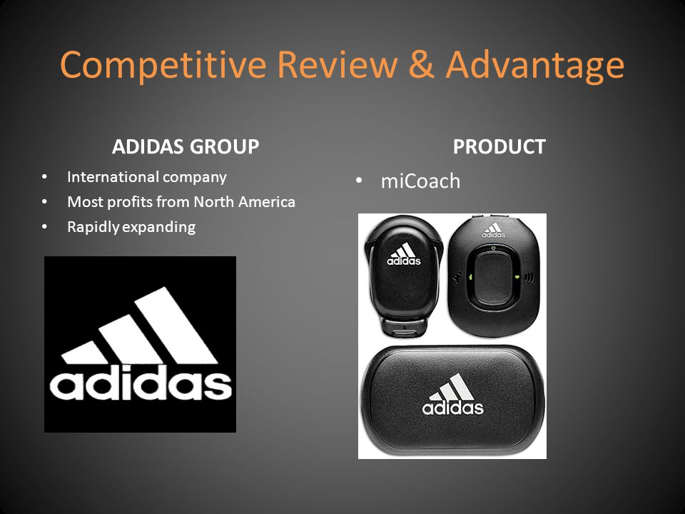 Competitive Review & Advantage ADIDAS GROUP International company Most profits from North America Rapidly expanding PRODUCT miCoach