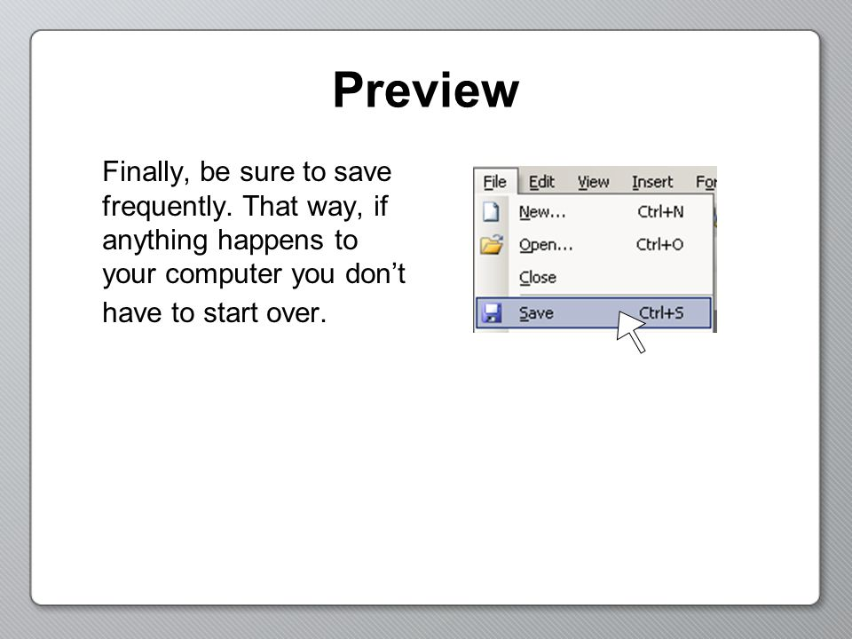 Preview Finally, be sure to save frequently.