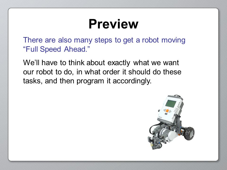 Preview There are also many steps to get a robot moving Full Speed Ahead.