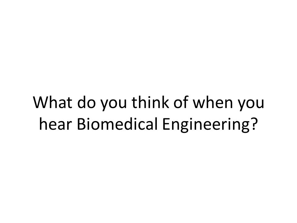What do you think of when you hear Biomedical Engineering?