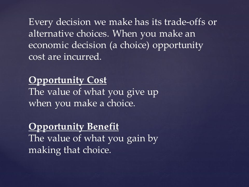 Every decision we make has its trade-offs or alternative choices.