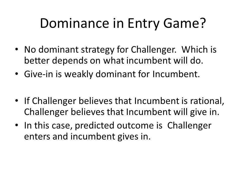 Dominance in Entry Game. No dominant strategy for Challenger.
