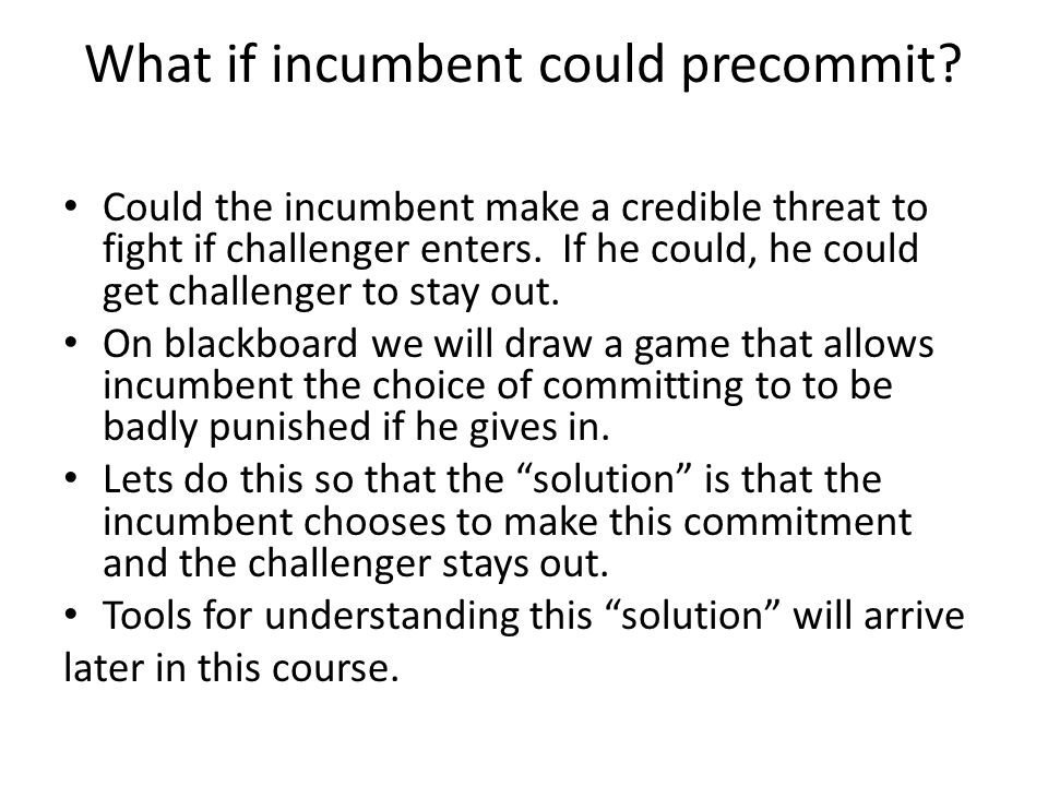 What if incumbent could precommit.