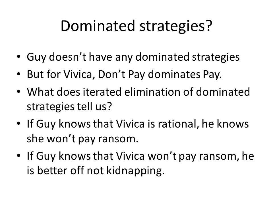 Dominated strategies.