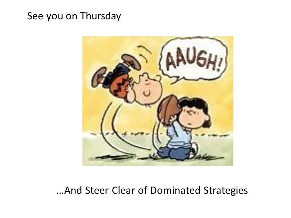 …And Steer Clear of Dominated Strategies See you on Thursday