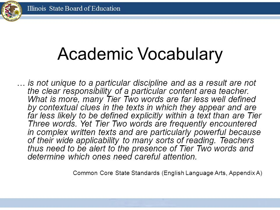 Academic Vocabulary … is not unique to a particular discipline and as a result are not the clear responsibility of a particular content area teacher.