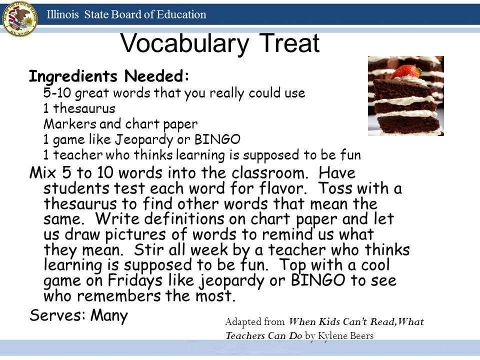 Vocabulary Treat Ingredients Needed: 5-10 great words that you really could use 1 thesaurus Markers and chart paper 1 game like Jeopardy or BINGO 1 te