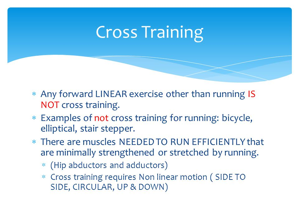 Any forward LINEAR exercise other than running IS NOT cross training.