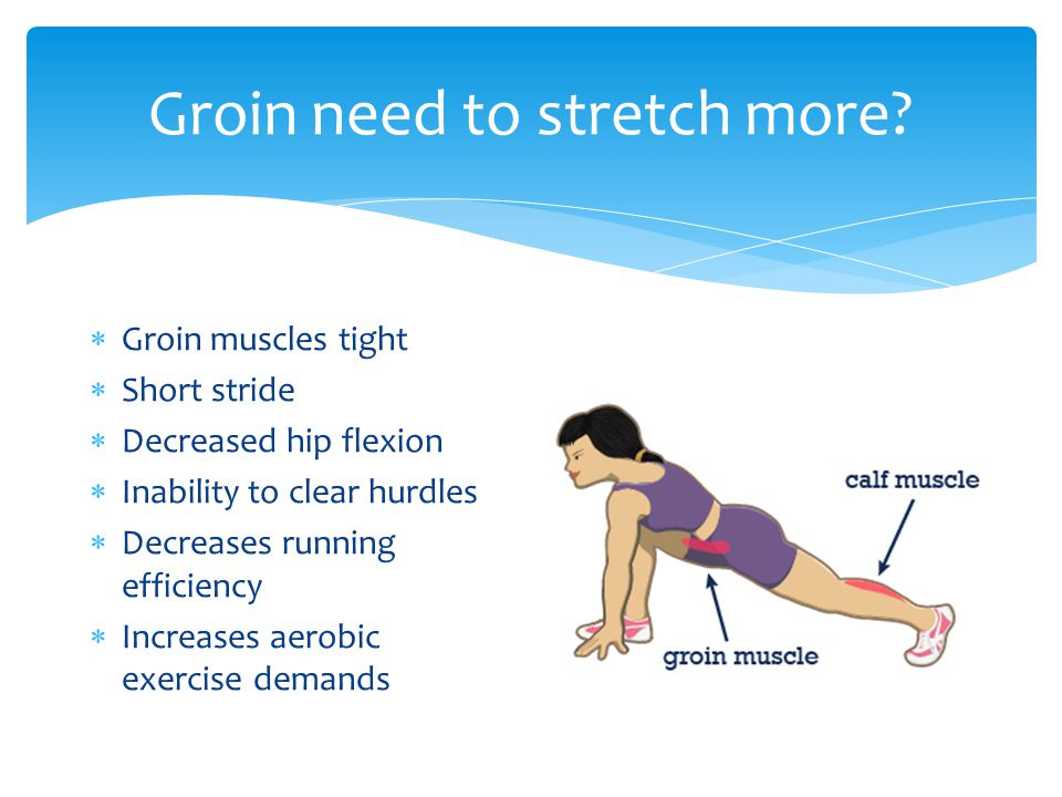 Groin need to stretch more.