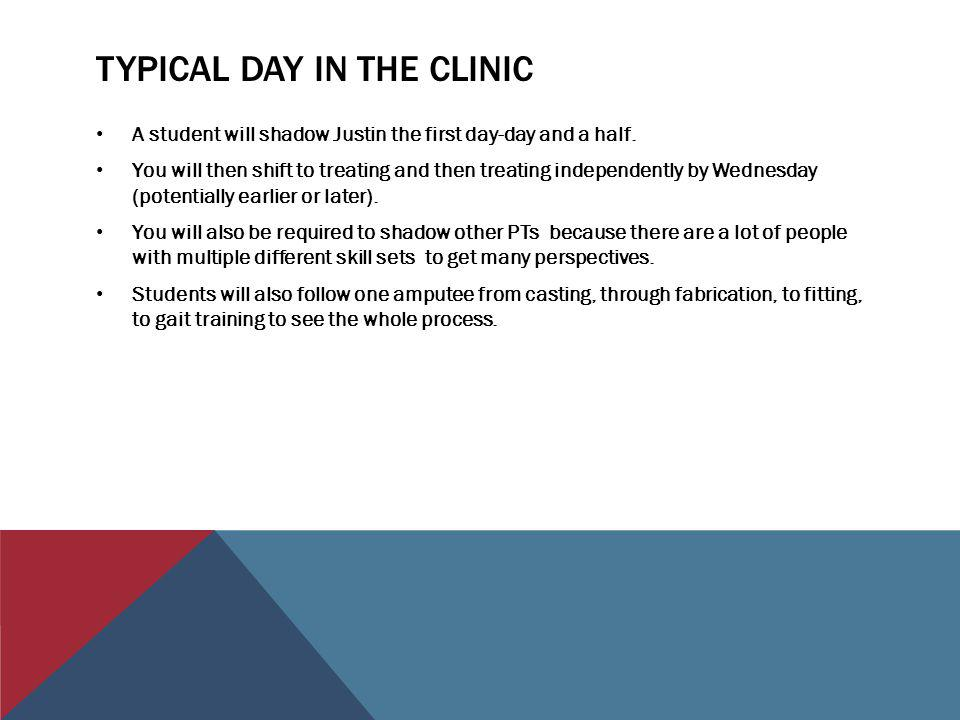 TYPICAL DAY IN THE CLINIC A student will shadow Justin the first day-day and a half.