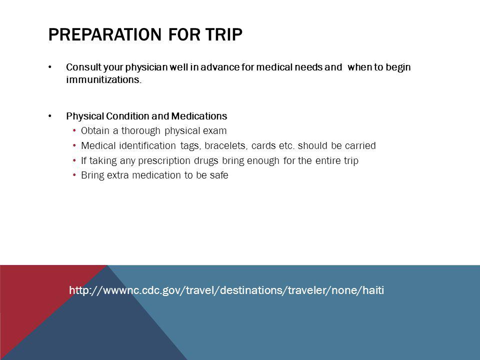 PREPARATION FOR TRIP Consult your physician well in advance for medical needs and when to begin immunitizations.