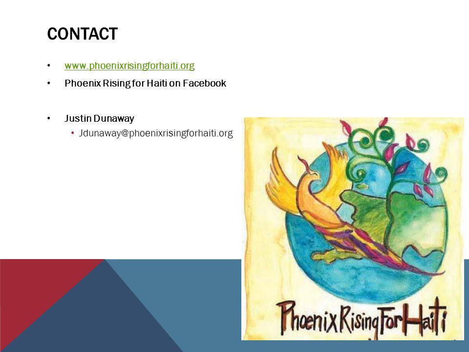 CONTACT www.phoenixrisingforhaiti.org Phoenix Rising for Haiti on Facebook Justin Dunaway Jdunaway@phoenixrisingforhaiti.org