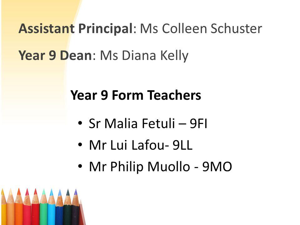 Assistant Principal: Ms Colleen Schuster Year 9 Dean: Ms Diana Kelly Year 9 Form Teachers Sr Malia Fetuli – 9FI Mr Lui Lafou- 9LL Mr Philip Muollo - 9MO