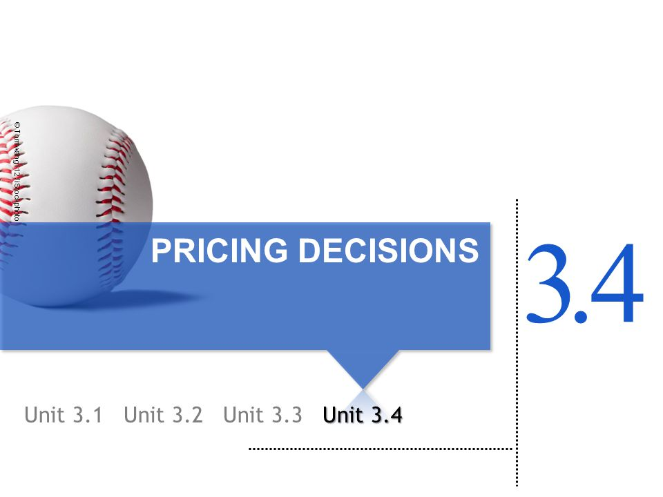 © Tomwang112 / iStockphoto PRICING DECISIONS Unit 3.1 34. Unit 3.2Unit 3.3 Unit 3.4