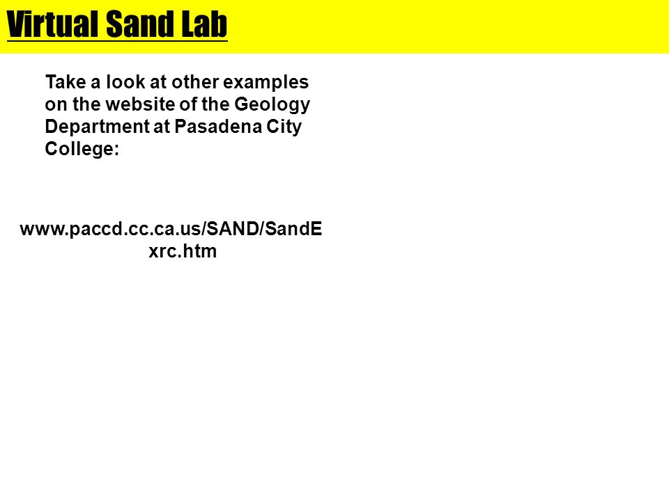 Virtual Sand Lab Take a look at other examples on the website of the Geology Department at Pasadena City College: www.paccd.cc.ca.us/SAND/SandE xrc.htm