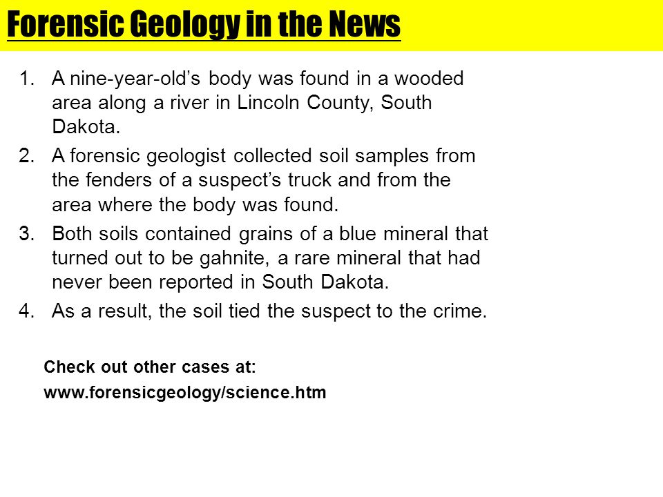 Forensic Geology in the News 1.A nine-year-olds body was found in a wooded area along a river in Lincoln County, South Dakota.