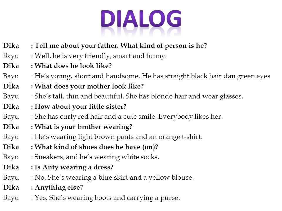 Dika: Tell me about your father. What kind of person is he.
