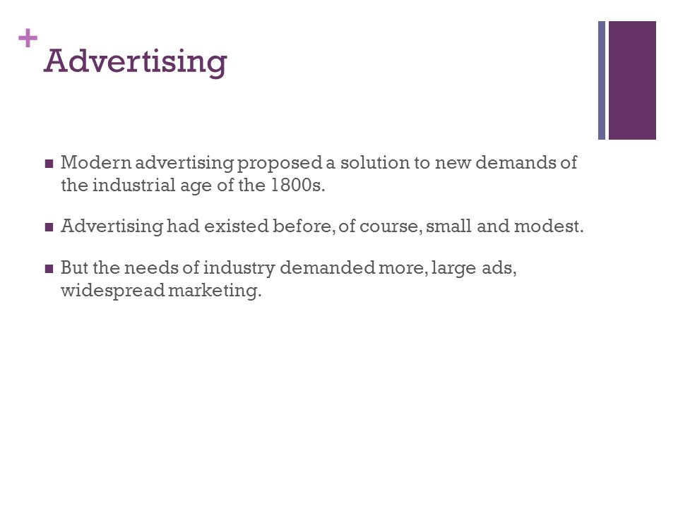 + Advertising Before industry could turn out many products quickly, most sellers found no need for it.