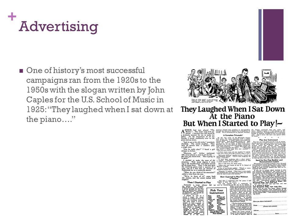 + Advertising One of historys most successful campaigns ran from the 1920s to the 1950s with the slogan written by John Caples for the U.S. School of